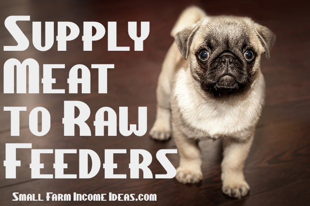 Supply Meat to Raw Feeders | Small Farm Income Ideas